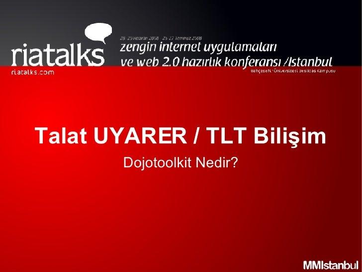 Talat UYARER / TLT Bilişim Dojotoolkit Nedir?