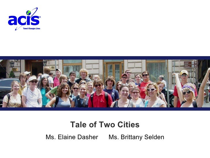 Trip Title Ms. Elaine Dasher Ms. Brittany Selden Tale of Two Cities