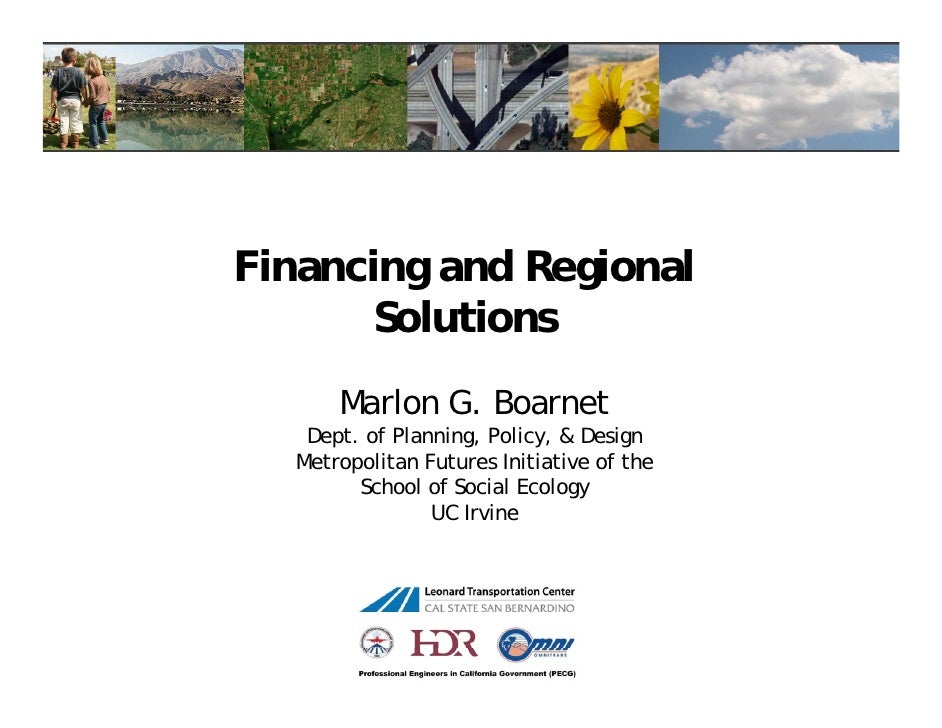 Financing and Regional       Solutions      Marlon G. Boarnet   Dept. of Planning, Policy, & Design  Metropolitan Futures ...