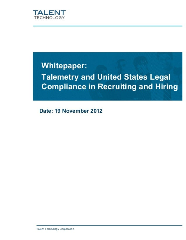 Whitepaper:   Talemetry and United States Legal   Compliance in Recruiting and Hiring  Date: 19 November 2012Talent Techno...