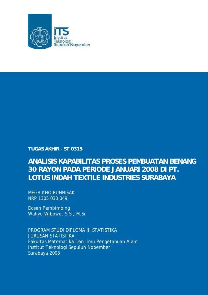 TUGAS AKHIR - ST 0315  ANALISIS KAPABILITAS PROSES PEMBUATAN BENANG 30 RAYON PADA PERIODE JANUARI 2008 DI PT. LOTUS INDAH ...