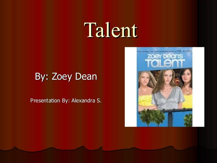 Talent By: Zoey Dean Presentation By: Alexandra S.