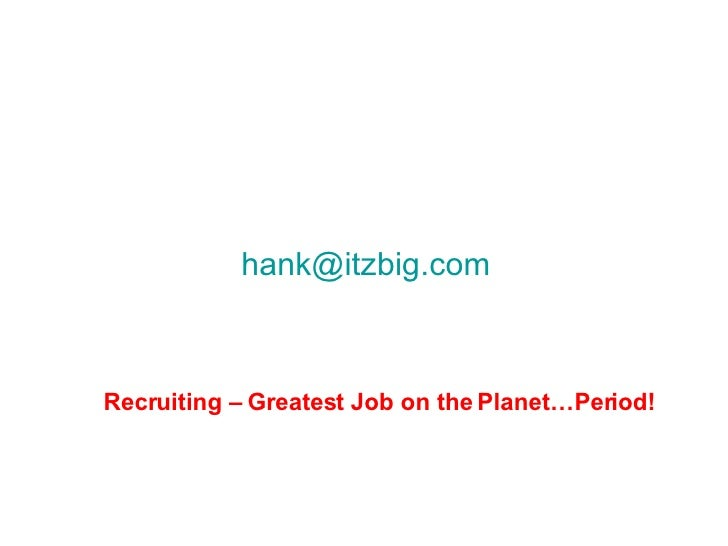 [email_address] Recruiting – Greatest Job on the Planet…Period!