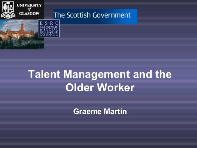 Talent Management and the Older Worker Graeme Martin