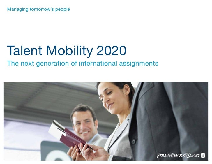 Managing tomorrow's people     Talent Mobility 2020 The next generation of international assignments