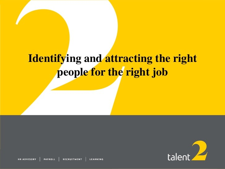 Identifying and attracting the right      people for the right job
