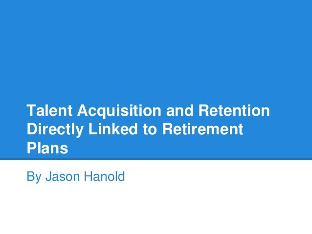 talent acquisition and retention essay Facebook recruitment relies on fit, unique tactics, and the ability to  assets to  make calculated risks with recruiting and retention practices.