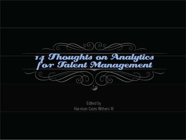 14 Thoughts on Analytics for Talent Management  Edited by Harrison Cates Withers III