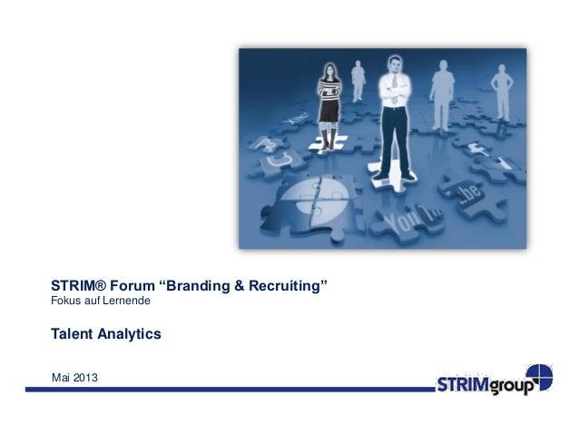 """Mai 2013STRIM® Forum """"Branding & Recruiting""""Fokus auf LernendeTalent Analytics"""