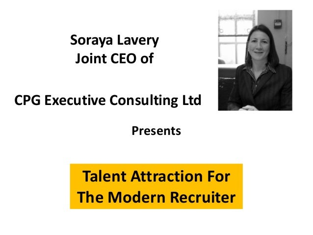 Talent Attraction ForThe Modern RecruiterSoraya LaveryJoint CEO ofPresentsCPG Executive Consulting Ltd