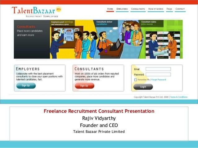 Freelance Recruitment Consultant PresentationRajiv VidyarthyFounder and CEOTalent Bazaar Private Limited