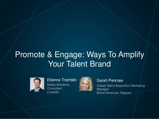 Promote & Engage: Ways To Amplify Your Talent Brand Etienne Tremblin  Sarah Penrose  Media Solutions Consultant LinkedIn  ...