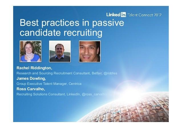 Best practices in passive candidate recruitingRachel Riddington,Research and Sourcing Recruitment Consultant, Betfair, @ri...