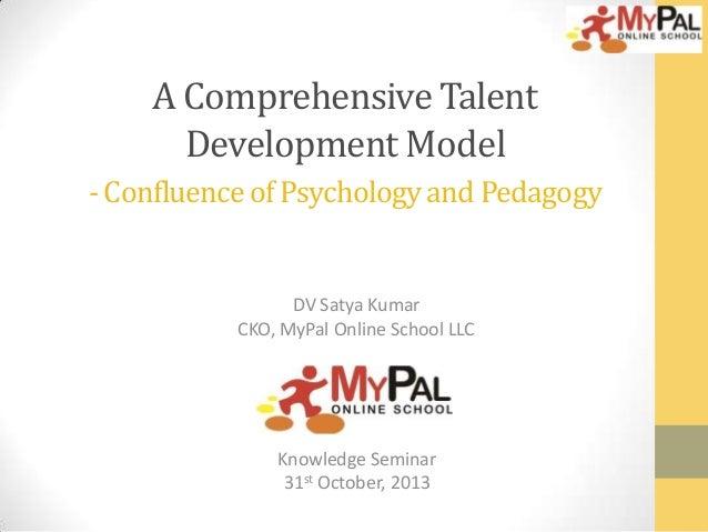 A Comprehensive Talent Development Model - Confluence of Psychology and Pedagogy  DV Satya Kumar CKO, MyPal Online School ...