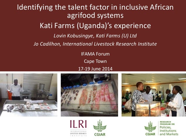 Identifying the talent factor in inclusive African agrifood systems Kati Farms (Uganda)'s experience Lovin Kobusingye, Kat...