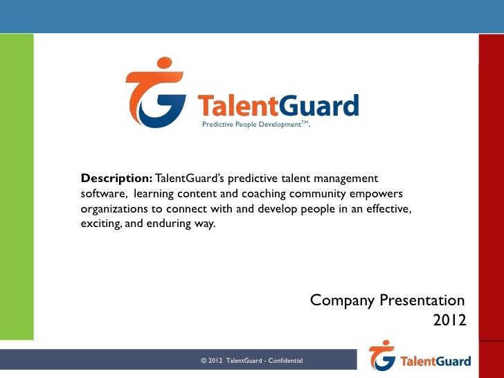 Predictive People DevelopmentTM.Description: TalentGuard's predictive talent managementsoftware, learning content and coac...