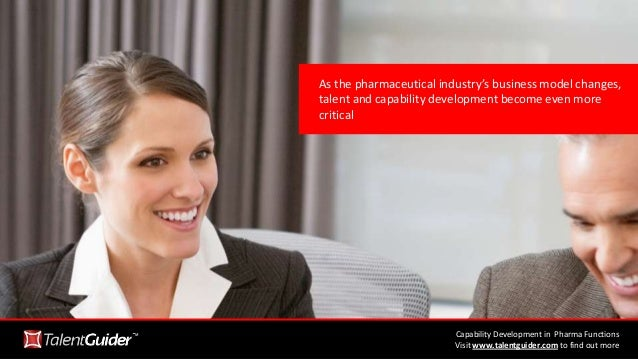 As the pharmaceutical industry's business model changes, talent and capability development become even more critical Capab...