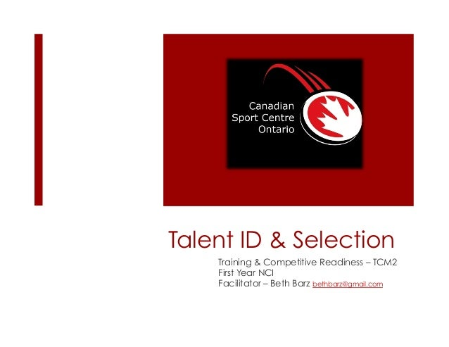 Talent ID & Selection Training & Competitive Readiness – TCM2 First Year NCI Facilitator – Beth Barz bethbarz@gmail.com