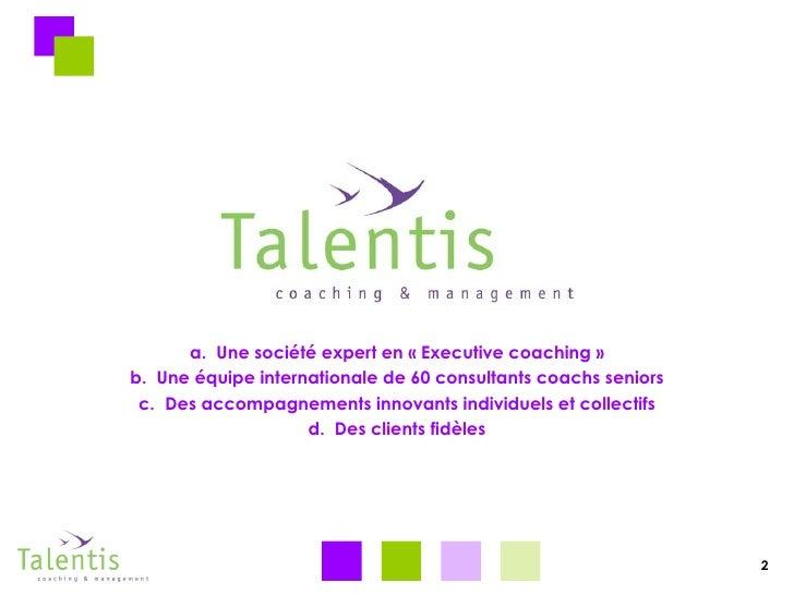 <ul><li>Une société expert en «Executive coaching» </li></ul><ul><li>Une équipe internationale de 60 consultants coachs ...