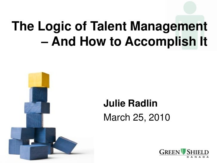 The Logic of Talent Management    – And How to Accomplish It              Julie Radlin              March 25, 2010