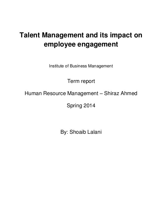 Talent Management and its impact on employee engagement Institute of Business Management Term report Human Resource Manage...