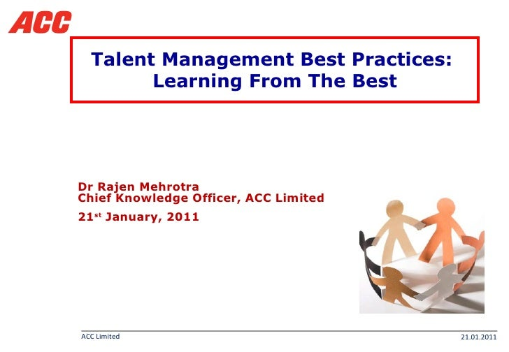 Talent Management Best Practices:  Learning From The Best Dr Rajen Mehrotra  Chief Knowledge Officer, ACC Limited 21 st  J...
