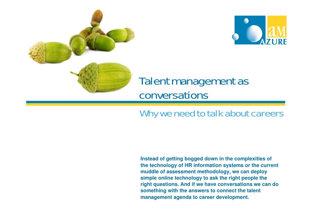 Talent management asconversationsWhy we need to talk about careersInstead of getting bogged down in the complexities ofthe...
