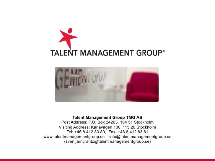 Talent Management Group TMG AB Post Address: P.O. Box 24263, 104 51 Stockholm Visiting Address: Karlavägen 100, 115 26 Sto...