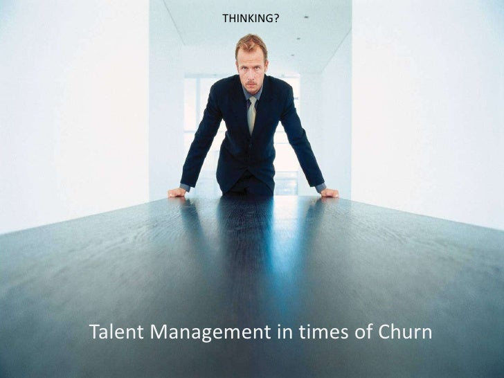 1<br />THINKING?<br />Talent Management in times of Churn<br />