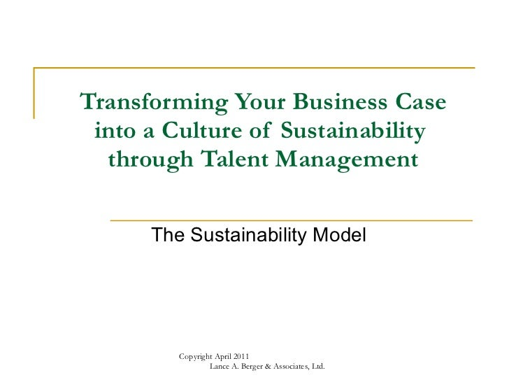 Transforming Your Business Case into a Culture of Sustainability  through Talent Management The Sustainability Model Copyr...
