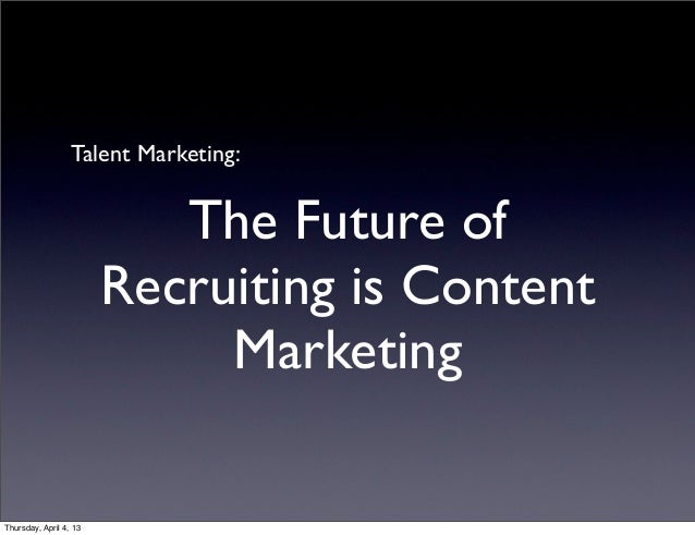 Talent Marketing:                           The Future of                        Recruiting is Content                    ...