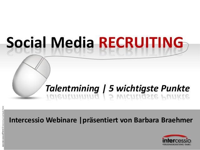 www.intercessio.de©20131Talentmining|5wichtigstePunkteSocial Media RECRUITINGTalentmining | 5 wichtigste PunkteIntercessio...