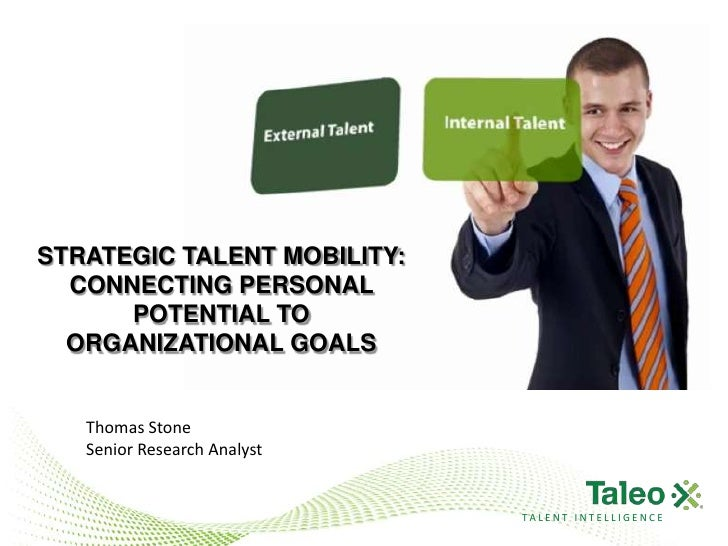 STRATEGIC TALENT MOBILITY:  CONNECTING PERSONAL      POTENTIAL TO  ORGANIZATIONAL GOALS   Thomas Stone   Senior Research A...