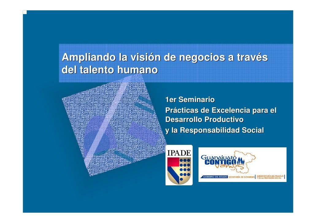 Ampliando la visión de negocios a través del talento humano                      1er Seminario                     Práctic...