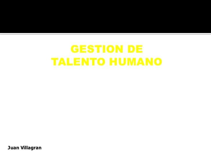 GESTION DE                 TALENTO HUMANOJuan Villagran