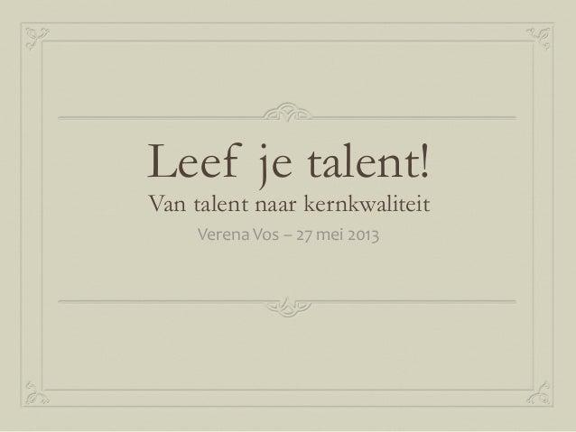 Leef je talent!Van talent naar kernkwaliteitVerena Vos – 27 mei 2013
