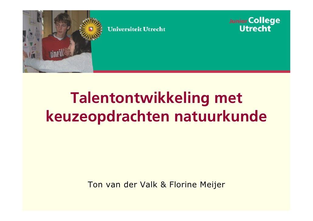 Talentontwikkeling metkeuzeopdrachten natuurkunde     Ton van der Valk & Florine Meijer