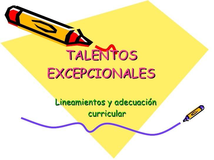 TALENTOS EXCEPCIONALES Lineamientos y  adecuación  curricular