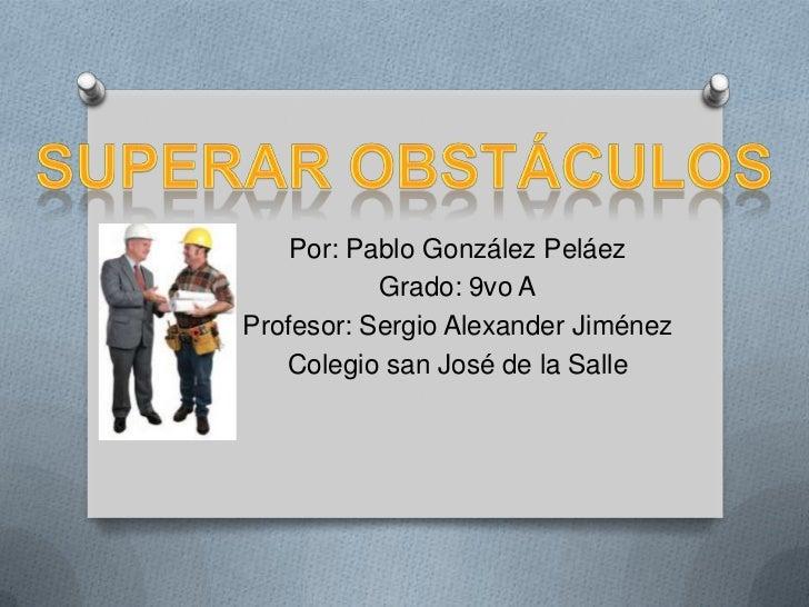 Por: Pablo González Peláez           Grado: 9vo AProfesor: Sergio Alexander Jiménez   Colegio san José de la Salle
