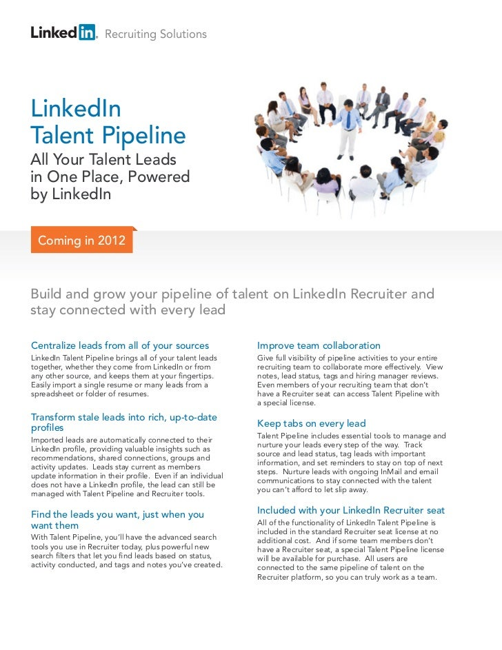 Recruiting SolutionsLinkedInTalent PipelineAll Your Talent Leadsin One Place, Poweredby LinkedIn  Coming in 2012Build and ...