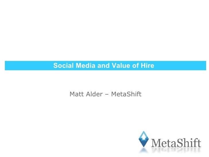 Social Media and Value of Hire Matt Alder – MetaShift