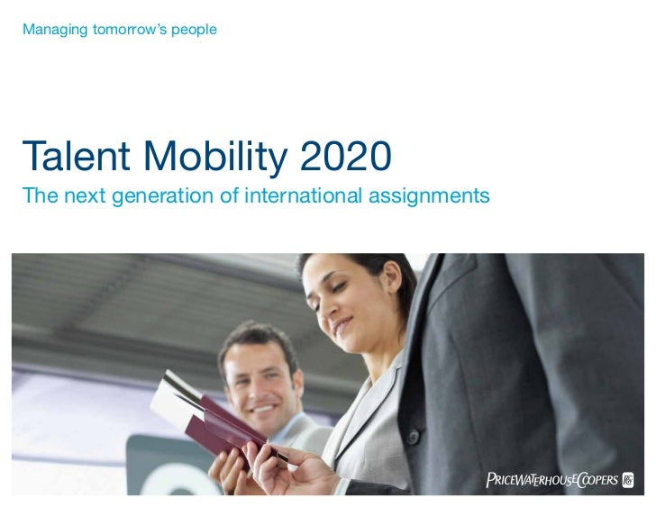 Managing tomorrow's peopleTalent Mobility 2020The next generation of international assignments
