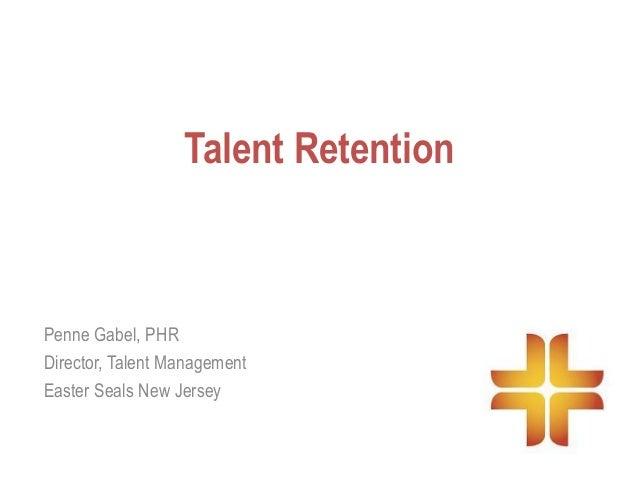 Talent Retention  Penne Gabel, PHR Director, Talent Management Easter Seals New Jersey
