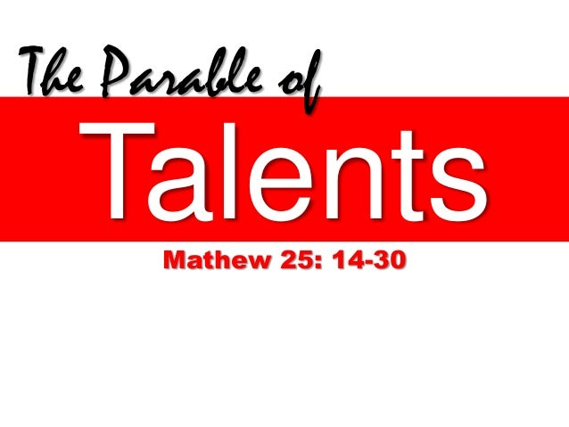 TalentsMathew 25: 14-30 The Parable of