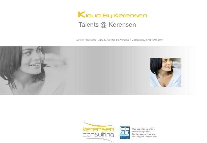 Talents @ Kerensen <ul><li>Michel Assouline  CEO & Partner de Kerensen Consulting, le 06 Avril 2011 </li></ul>