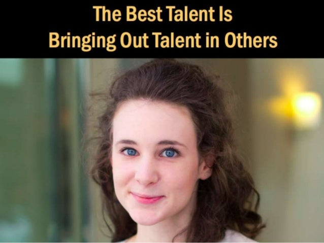 The Best Talent Is Bringing Out Talent in Others