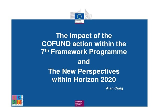 The Impact of theCOFUND action within the7th Framework ProgrammeandThe New Perspectiveswithin Horizon 2020Alan Craig
