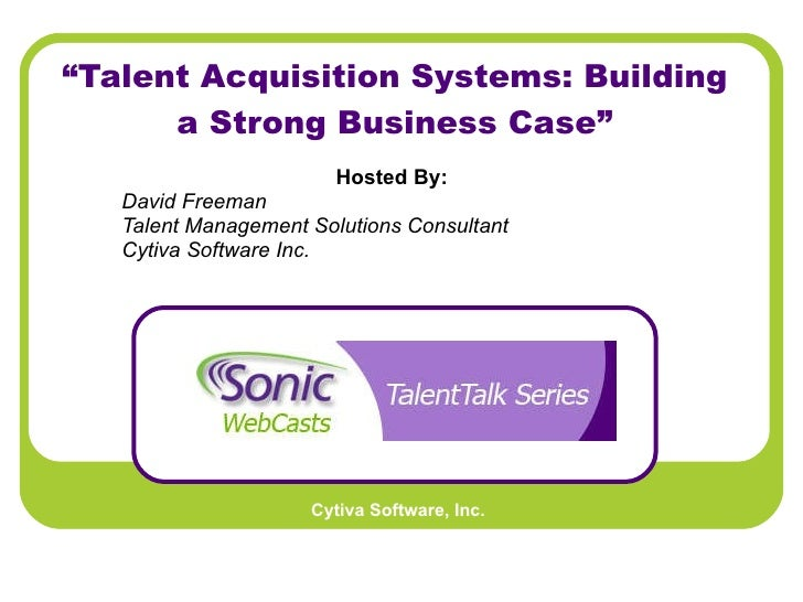 """"""" Talent Acquisition Systems: Building a Strong Business Case"""" Hosted By:   David Freeman Talent Management Solutions Cons..."""