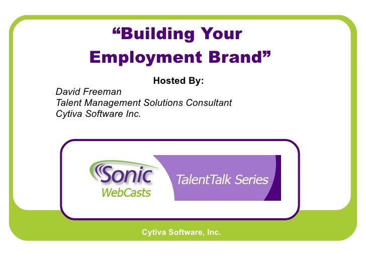 """"""" Building Your  Employment Brand"""" Hosted By:   David Freeman Talent Management Solutions Consultant Cytiva Software Inc."""