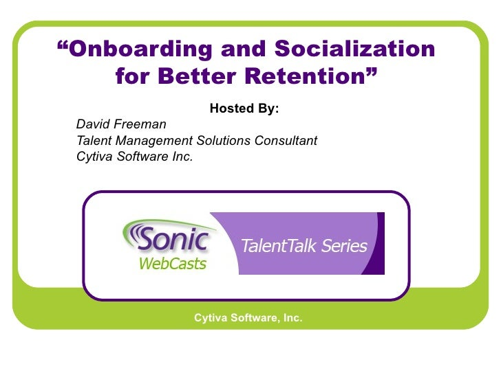 """"""" Onboarding and Socialization for Better Retention"""" Hosted By:   David Freeman Talent Management Solutions Consultant Cyt..."""